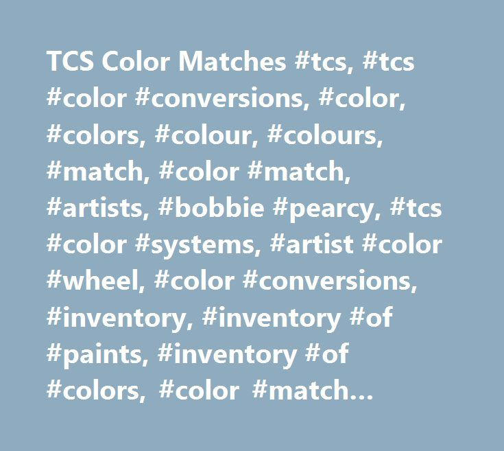 TCS Color Matches #tcs, #tcs #color #conversions, #color, #colors, #colour, #colours, #match, #color #match, #artists, #bobbie #pearcy, #tcs #color #systems, #artist #color #wheel, #color #conversions, #inventory, #inventory #of #paints, #inventory #of #colors, #color #match #guide, #paint, #paint #colors, #paint #colours, #paint #matches, #acrylic, #acrylics, #oil, #oils, #heat #set, #heat #set #oils, #delta, #delta #ceramcoat, #ceramcoat, #plaid, #folk #art, #plaid #folk #art, #decorative…
