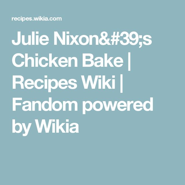 Julie Nixon's Chicken Bake | Recipes Wiki | Fandom powered by Wikia