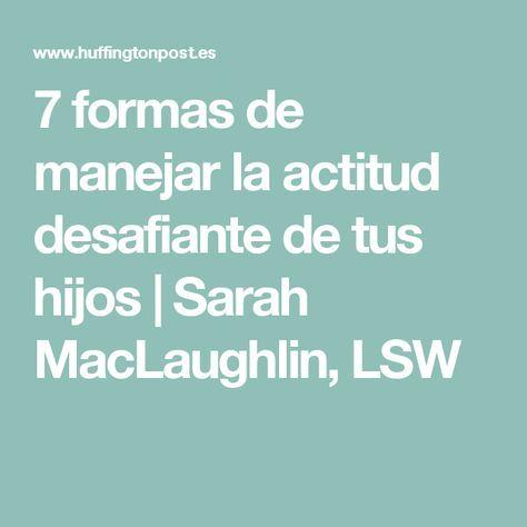 7 formas de manejar la actitud desafiante de tus hijos|Sarah MacLaughlin, LSW