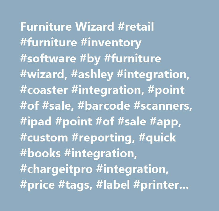 Furniture Wizard #retail #furniture #inventory #software #by #furniture #wizard, #ashley #integration, #coaster #integration, #point #of #sale, #barcode #scanners, #ipad #point #of #sale #app, #custom #reporting, #quick #books #integration, #chargeitpro #integration, #price #tags, #label #printer, #dymo #label #printer, #ipad #inventory #app, #e-commerce #websites, #customized #websites, #furniture #software, #wizard #software, #inventory #software, #point #of #sale #software…