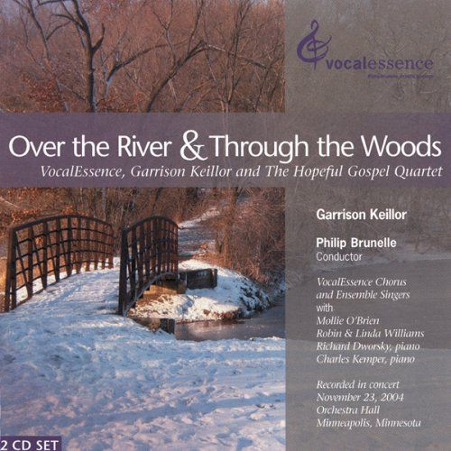"""Over the River & Through the Woods (2 CDs):   On November 23, 2004, the Hopeful Gospel Quartet--Garrison Keillor, Mollie O'Brien, and Robin & Linda Williams--traded musical moments with the VocalEssence Chorus and Ensemble Singers in a concert at Orchestra Hall in Minneapolis. The evening seamlessly blended American folk traditions with choral masterpieces old and new, from """"Will the Circle Be Unbroken"""" to """"Now Thank We All Our God."""" Garrison Keillor shared his Thanksgiving memories in..."""