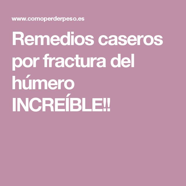 Remedios caseros por fractura del húmero INCREÍBLE!!
