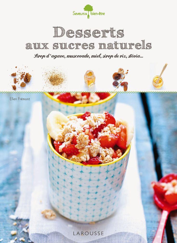 Desserts aux sucres naturels d'Ellen Frémont Editions Larousse Cuisine