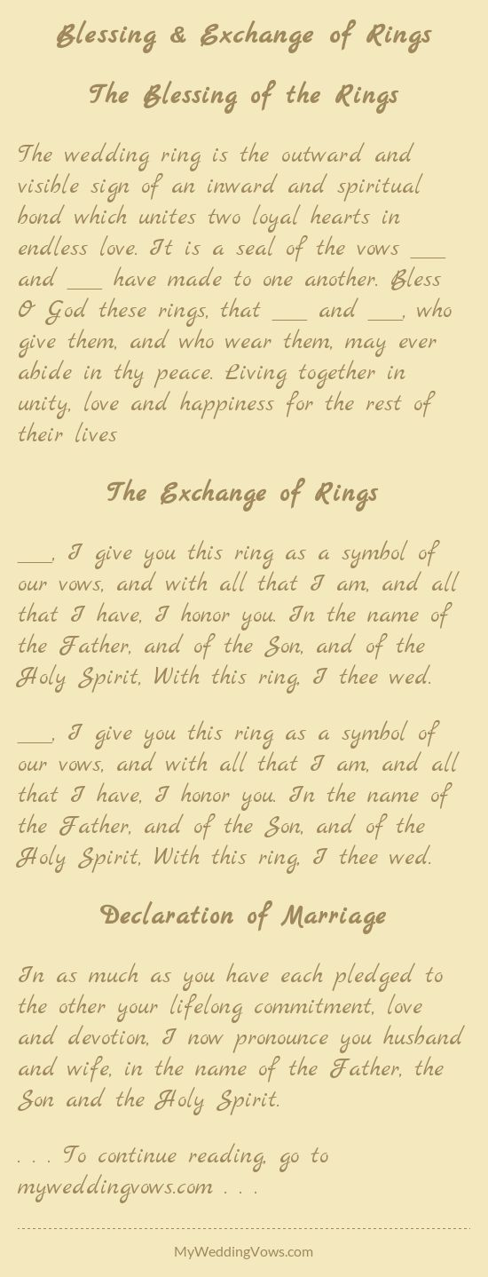 The wedding ring is the outward and visible sign of an inward and spiritual bond which unites two loyal hearts in endless love. It is a seal of the vows ________ and ________ have made to one another. Bless O God these rings, that ________ and ________,...