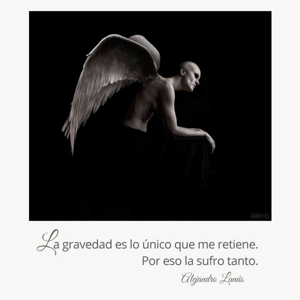 La gravedad es lo único que me retiene. Por eso la sufro tanto. #Umbrales #AlejandroLanus #Aforismos