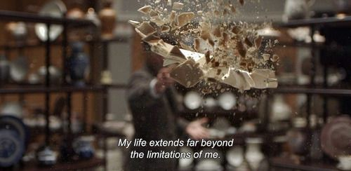 My life extends far beyond the limitations of me.