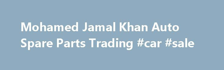 Mohamed Jamal Khan Auto Spare Parts Trading #car #sale http://auto-car.nef2.com/mohamed-jamal-khan-auto-spare-parts-trading-car-sale/  #auto spare parts # The Company Based in Sharjah, United Arab Emirate (UAE), MJK Auto Spare Parts Trading is a company involved in the import, export, wholesale, retail and distribution of tires, Petroleum products, Petrochemicals, Lubricants and Spare Parts for Commercial Cars, Trucks and Trailers. which provides professional services on all kinds of…