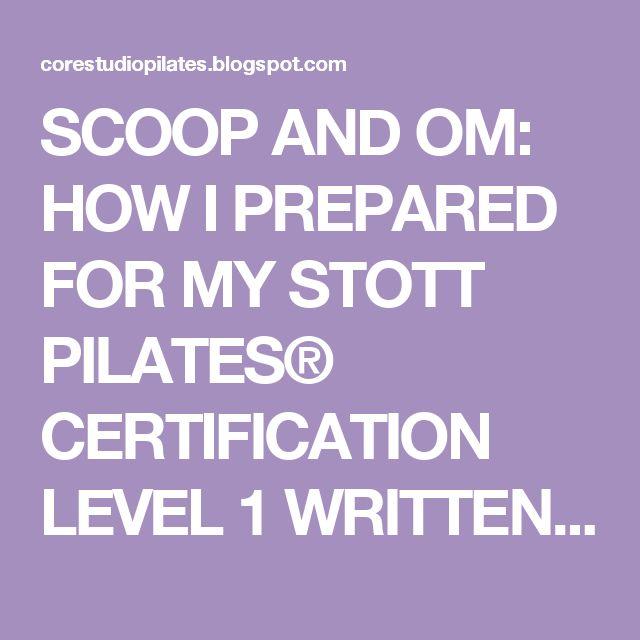 SCOOP AND OM: HOW I PREPARED FOR MY STOTT PILATES® CERTIFICATION LEVEL 1 WRITTEN EXAM