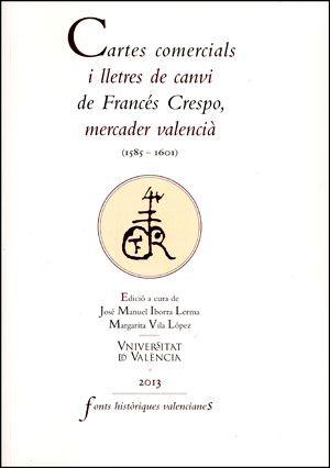 Cartes comercials i lletres de canvi de Francés Crespo, mercader valencià (1585-1601) José Manuel Iborra Lerma, Margarita Vila López, eds.