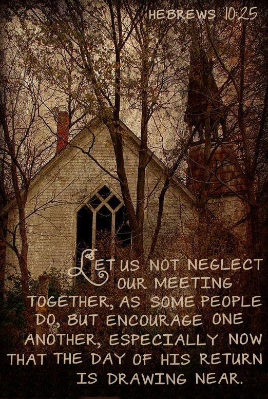 Hebrews 10:25...why church is not a bad idea