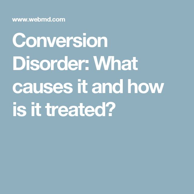 Conversion Disorder: What causes it and how is it treated?
