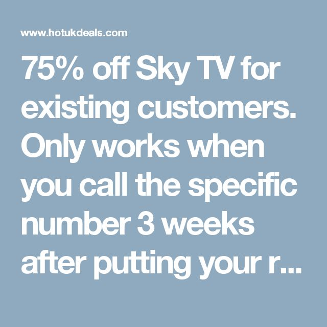 75% off Sky TV for existing customers. Only works when you call the specific number 3 weeks after putting your request to cancel OR Save approx £140 via your SKY remote (scroll down) - HotUKDeals