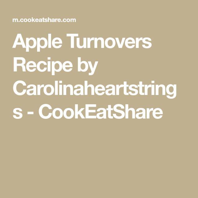 Apple Turnovers Recipe by Carolinaheartstrings - CookEatShare