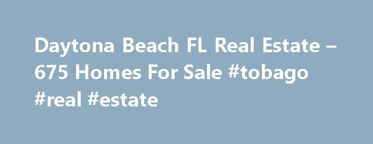 Daytona Beach FL Real Estate – 675 Homes For Sale #tobago #real #estate http://real-estate.remmont.com/daytona-beach-fl-real-estate-675-homes-for-sale-tobago-real-estate/  #daytona beach real estate # Daytona Beach FL Real Estate For Sale By Agent By Owner New Construction Foreclosures These properties are currently listed for sale. They are owned by a bank or a lender who took ownership through foreclosure proceedings. These are also known as bank-owned or real estate owned (REO). Coming…