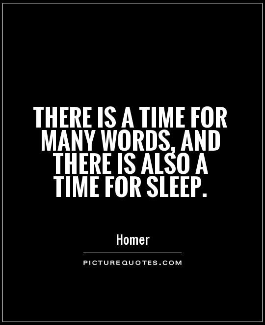 There is a time for many words, and there is also a time for sleep. Picture Quotes.