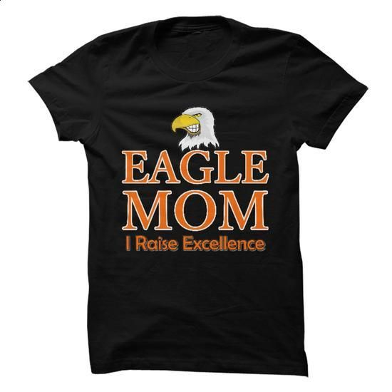 Eagle Mom - I Raise Excellence - #t shirt ideas #make your own t shirts. SIMILAR ITEMS => https://www.sunfrog.com/LifeStyle/Eagle-Mom--I-Raise-Excellence.html?60505