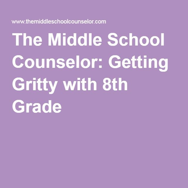 The Middle School Counselor: Getting Gritty with 8th Grade