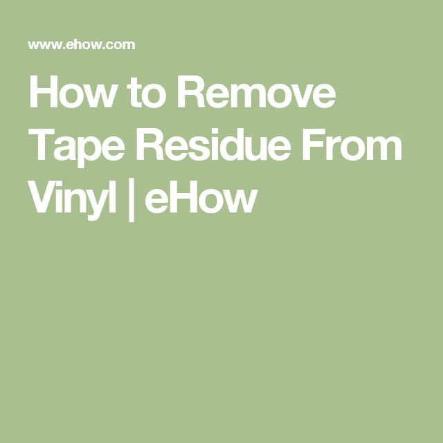How to Remove Tape Residue From Vinyl | eHow