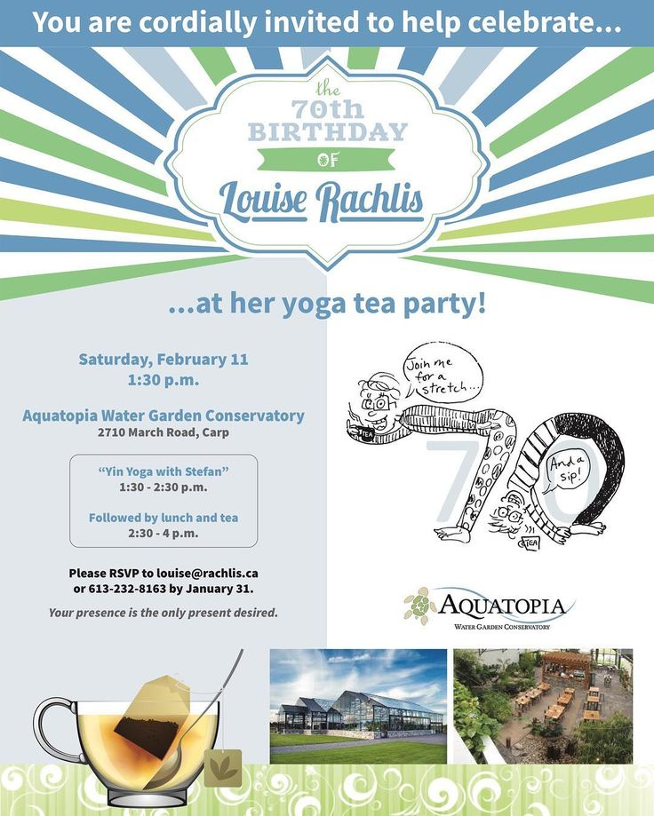 If you're looking for the 70th Birthday Girl Louise Rachlis this afternoon she's busy at her yoga and tea party at Aquatopia Conservatory. But I'm sure she'll do a sunrise salute in your honour! (I'm not there cuz it's a girl's thing and sadly after age 13 I stopped being mistaken for a girl.) Thanks to Donna Thompson for designing this invitation that was emailed out. And thanks to me for drawing my mom doing yoga poses in the shape of 70 which nobody got but everyone was too polite to tell…