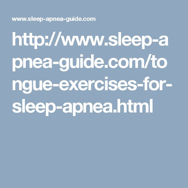 http://www.sleep-apnea-guide.com/tongue-exercises-for-sleep-apnea.html