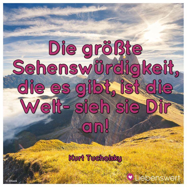 Die größte Sehenswürdigkeit, die es gibt, ist die Welt- sieh sie Dir an! (Kurt Tucholsky) #sprüche