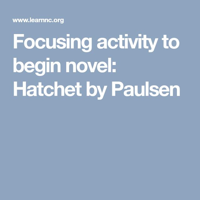 Focusing activity to begin novel: Hatchet by Paulsen