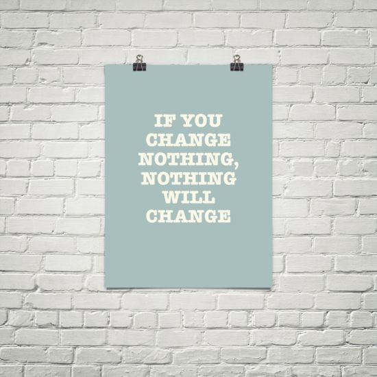 "In-your-face Poster ""If you change nothing, nothing will change"" #2231 - Behappy.me"