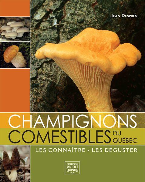Champignons comestibles du Québec : les connaître, les déguster Trouvez ce livre avec la cote: QK617 L323 2013