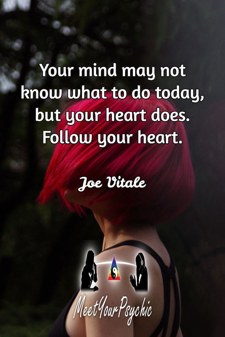 Your mind may not know what to do today, but your heart does. Follow your heart. Joe Vitale. Psychic Phone Reading 18779877792 #psychic #love #follow #nature #beautiful #meetyourpsychic https://meetyourpsychic.com/welcome1
