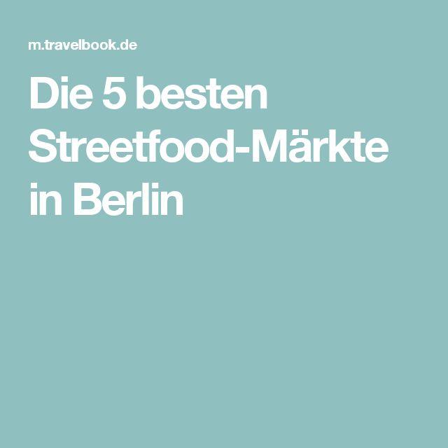 Die 5 besten Streetfood-Märkte in Berlin