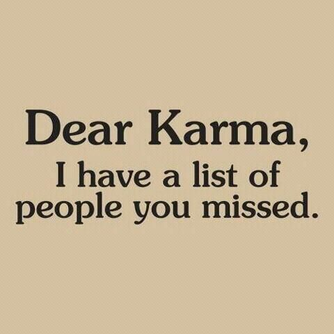 I don't really believe in karma..more reaping and sowing..but I still think this is great! :)