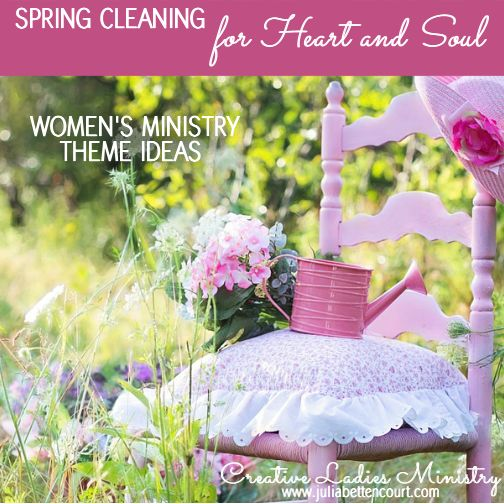 Spring Clean Up for Heart and Soul:  Womens Ministry Theme Ideas  #womensministry  #ladiesministryideas