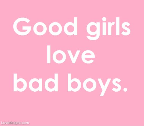 Good And Bad Quotes: Good Girls Love Bad Boys Love Love Quotes Quotes Quote