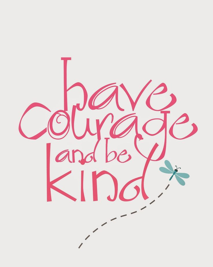 Gratifying image regarding have courage and be kind printable