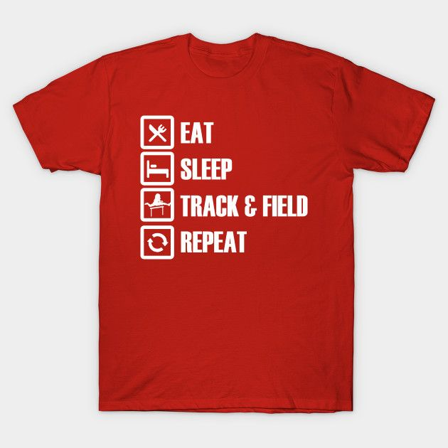 Eat Sleep Track & Field Repeat T-Shirts