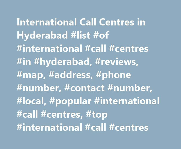 International Call Centres in Hyderabad #list #of #international #call #centres #in #hyderabad, #reviews, #map, #address, #phone #number, #contact #number, #local, #popular #international #call #centres, #top #international #call #centres http://pennsylvania.remmont.com/international-call-centres-in-hyderabad-list-of-international-call-centres-in-hyderabad-reviews-map-address-phone-number-contact-number-local-popular-international-call-centr/  # International Call Centres in Hyderabad…