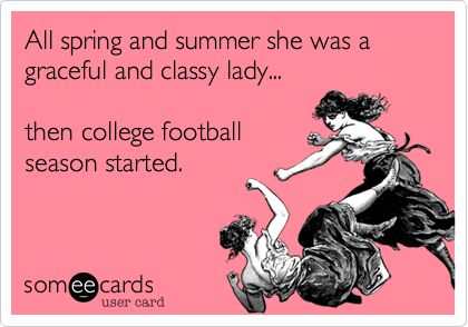 all spring and summer she was a graceful and classy lady... then college football season started