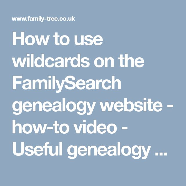 How to use wildcards on the FamilySearch genealogy website - how-to video - Useful genealogy websites - Family Tree