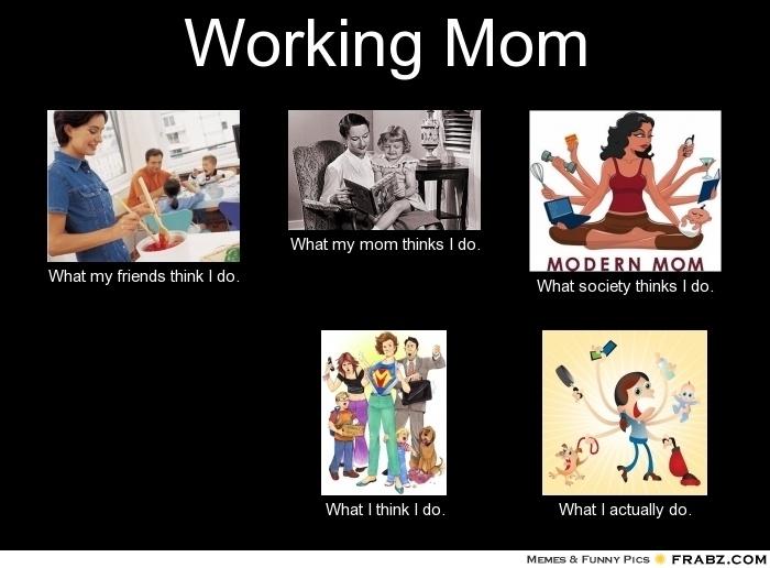 88e98f26f2b272b5c645e504da5571ff working moms mom meme working mom meme generator what i do random pinterest,Working Mom Memes
