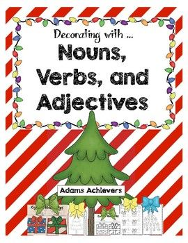 Noun Activity - Cut, color, and glue ornaments that contain nouns on an evergreen tree. Verb Activity - Color ornaments on a tree according to the color code for present and past tense verbs. Adjective Activities - Guess the Gift! There are 2 activities.