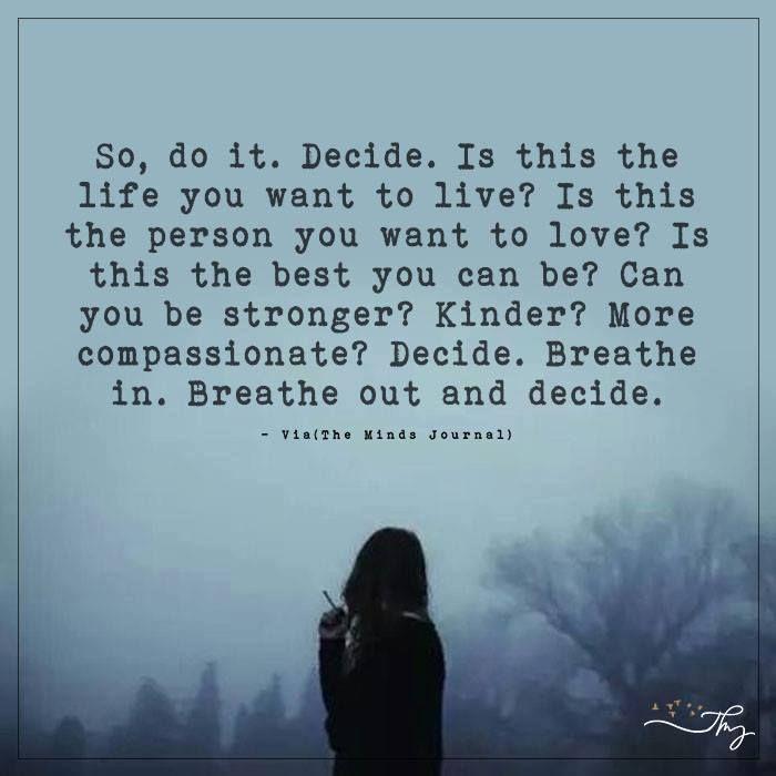 So, do it. decide. - http://themindsjournal.com/so-do-it-decide-2/