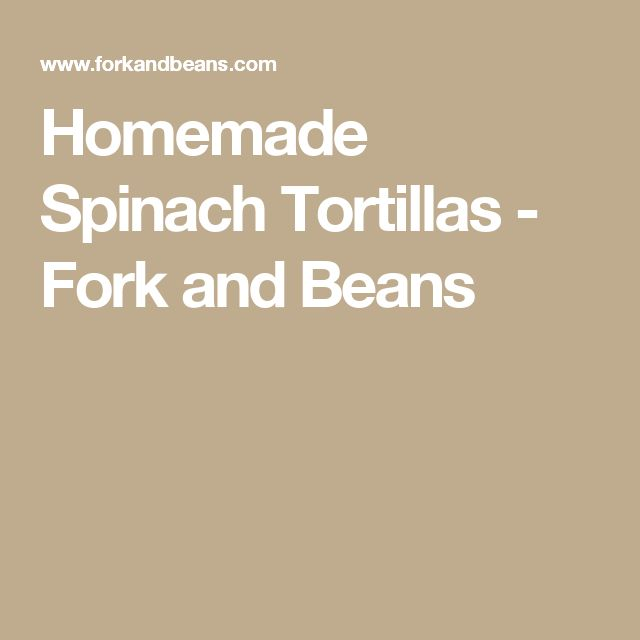 Homemade Spinach Tortillas - Fork and Beans