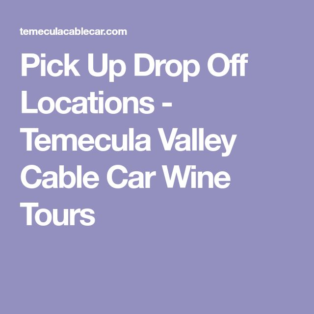 Pick Up Drop Off Locations - Temecula Valley Cable Car Wine Tours  sc 1 st  Pinterest : locations of ups drop boxes - Aboutintivar.Com
