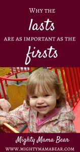 Why The Lasts Are As Important As The Firsts