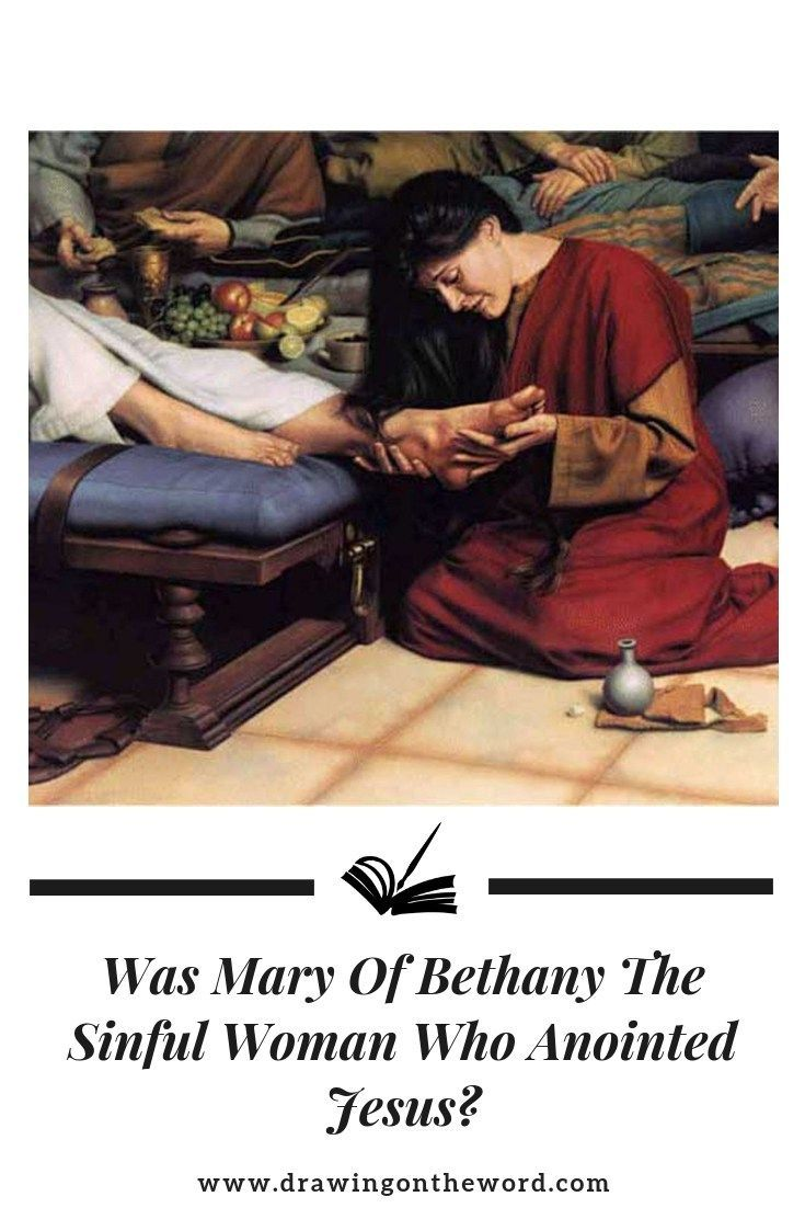 Was Mary Of Bethany The Sinful Woman Who Anointed Jesus Mary Of