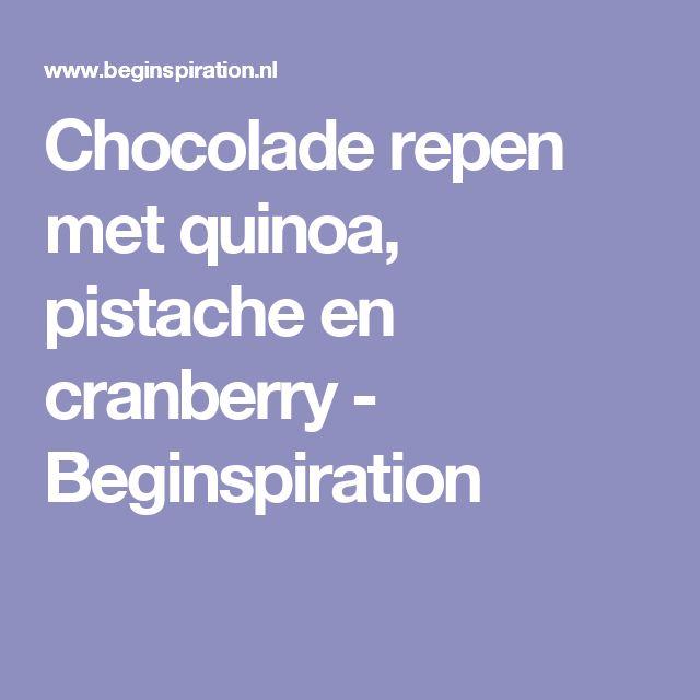 Chocolade repen met quinoa, pistache en cranberry - Beginspiration