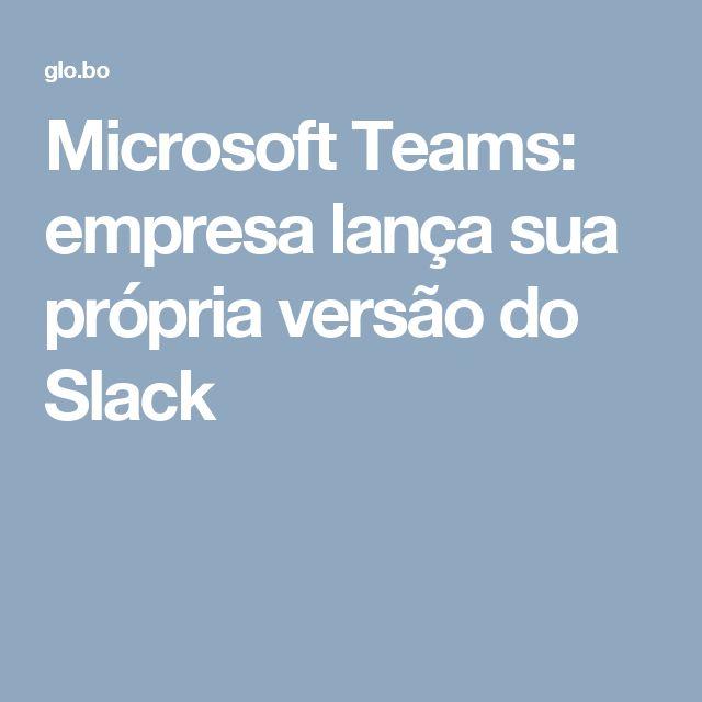 Microsoft Teams: empresa lança sua própria versão do Slack