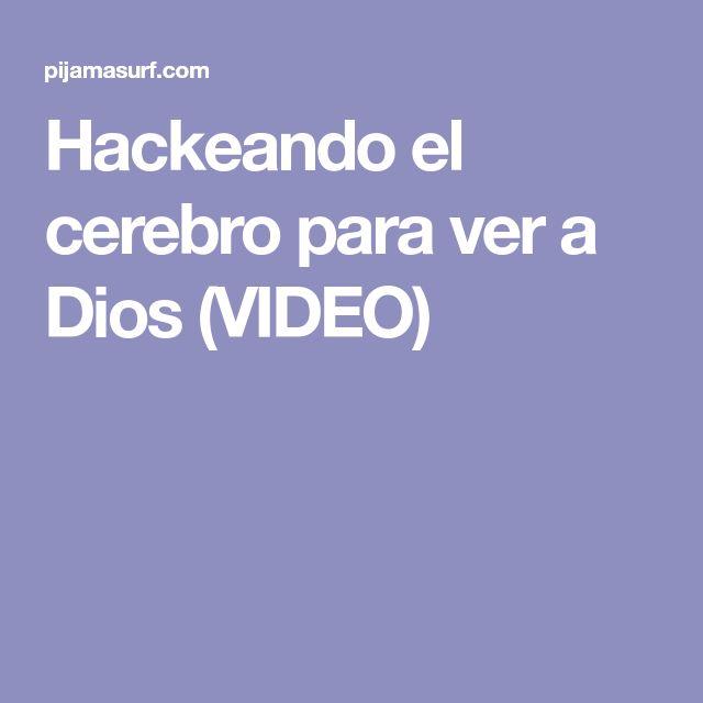 Hackeando el cerebro para ver a Dios (VIDEO)