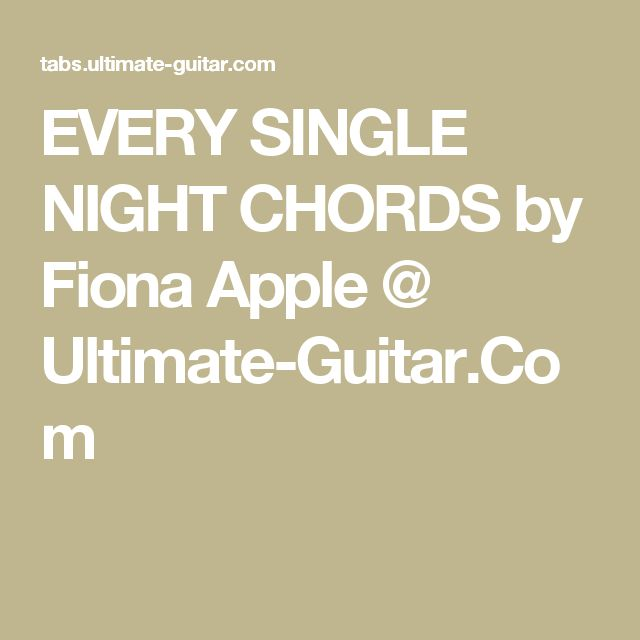 EVERY SINGLE NIGHT CHORDS by Fiona Apple @ Ultimate-Guitar.Com ...