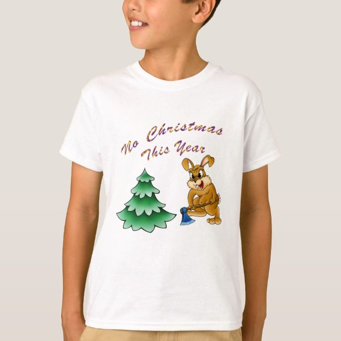 No Christmas this year T-Shirt in 2018 Childrens Christmas